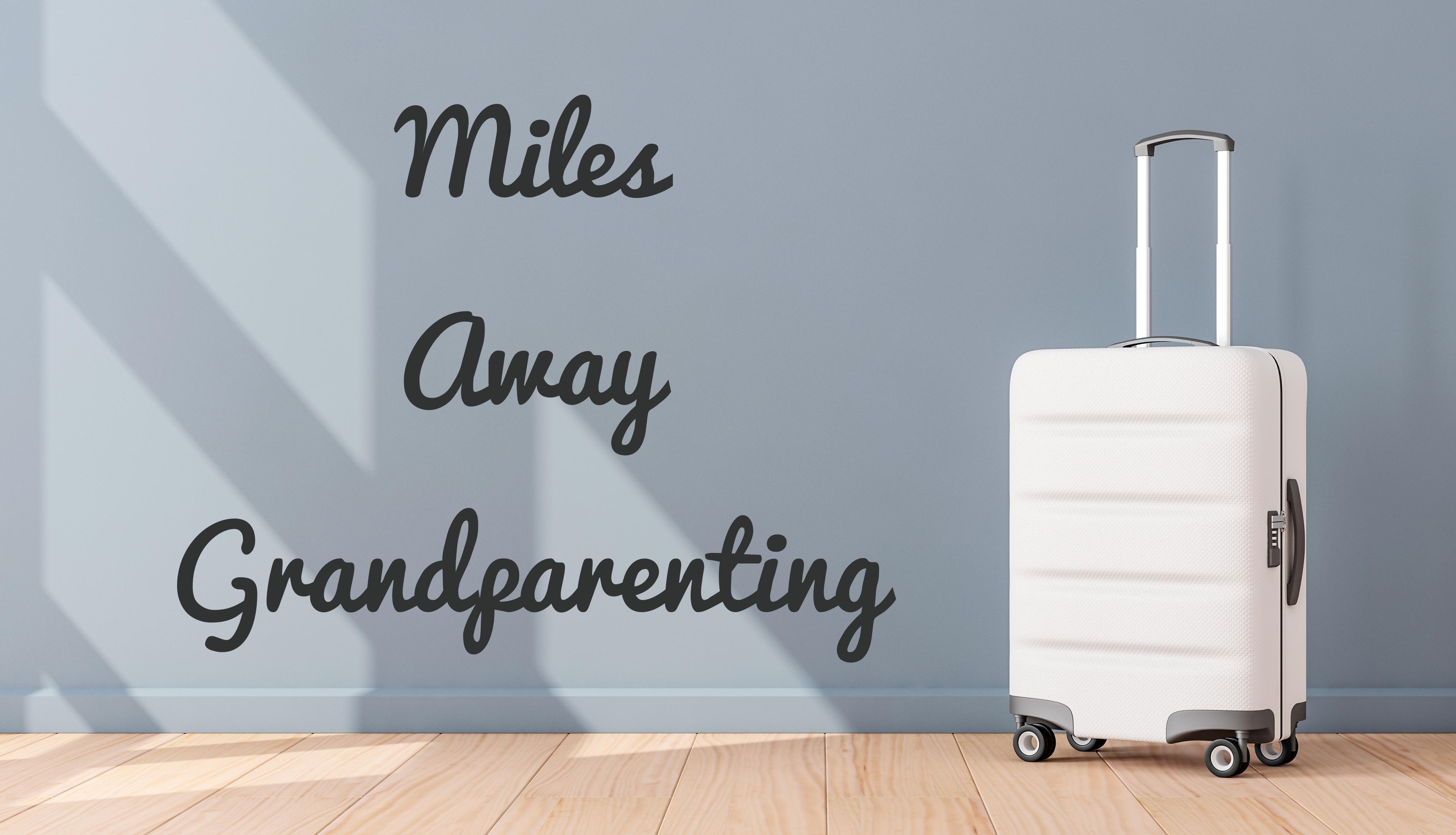Miles Away Grandparenting